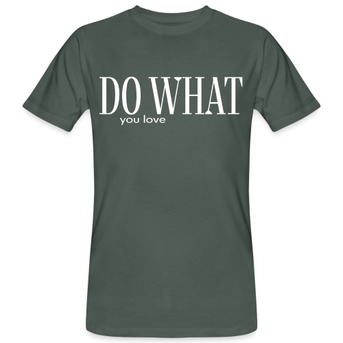 DO WHAT YOU LOVE - Männer Bio-T-Shirt