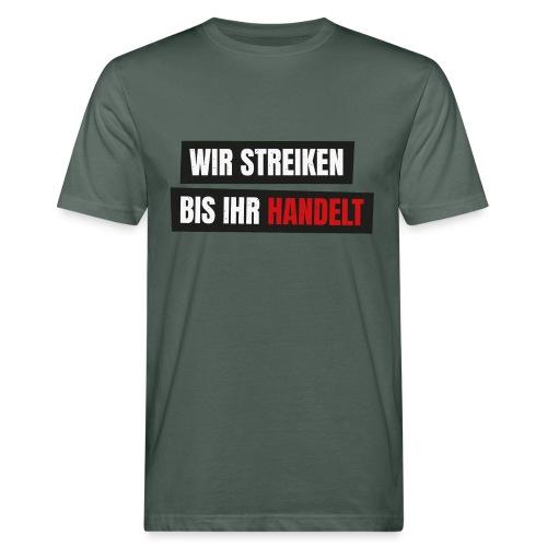 Wir streiken bis ihr handelt Fridays for Future - Männer Bio-T-Shirt