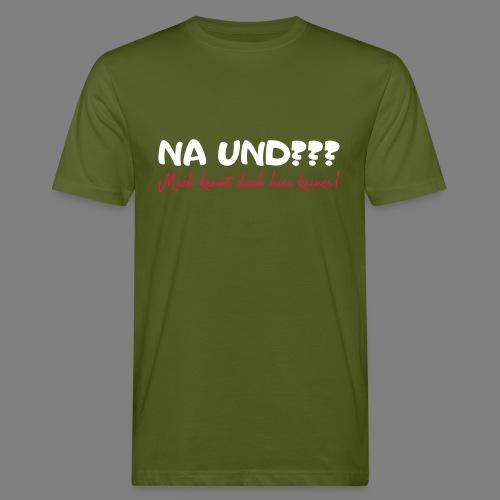 Na und? - Männer Bio-T-Shirt