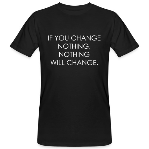 YOU HAVE TO CHANGE | Motivational quote - Men's Organic T-Shirt