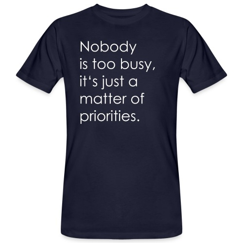 A matter of priorities. - Men's Organic T-Shirt