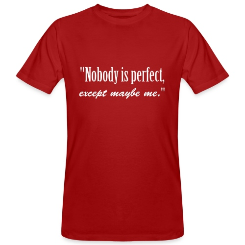 Name Nobody is perfect, except me. narcissistic - Men's Organic T-Shirt