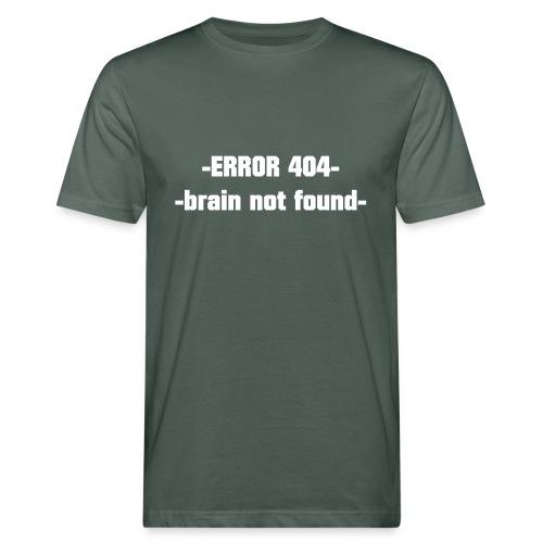 ERROR 404 brain not found Gift Idea white - Men's Organic T-Shirt