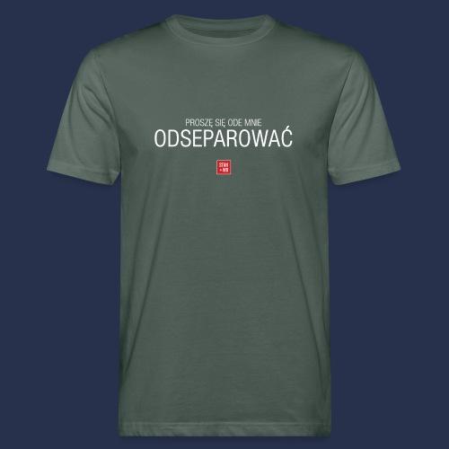 PROSZE SIE ODE MNIE ODSEPAROWAC - napis jasny - Ekologiczna koszulka męska