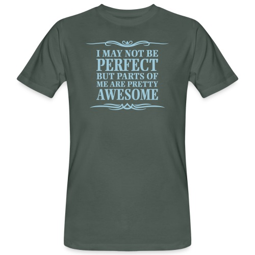 I May Not Be Perfect - Men's Organic T-Shirt