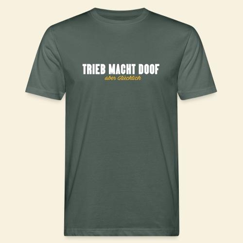 Trieb macht Doof - aber glücklich - Männer Bio-T-Shirt