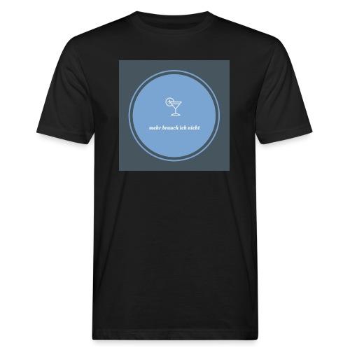 mehr brauch ich nicht - Männer Bio-T-Shirt
