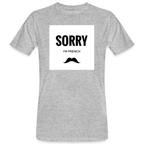 SORRY, i am french - T-shirt bio Homme