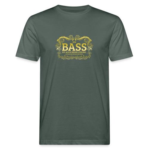 Ein Bass ist auch keine Lösung, es sollten schon.. - Männer Bio-T-Shirt