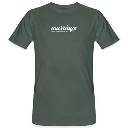 marriage... when dating goes too far! - Männer Bio-T-Shirt