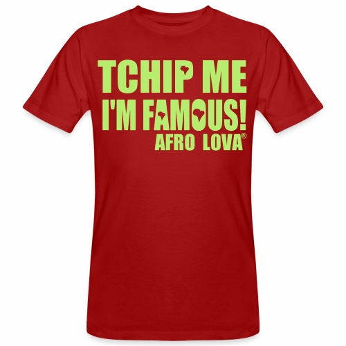 Tchip me I'm famous by Afro Lova - T-shirt bio Homme