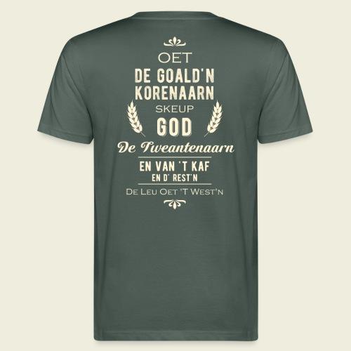 Oet de goald'n korenaarn skeup God de Tweantenaarn - Mannen Bio-T-shirt