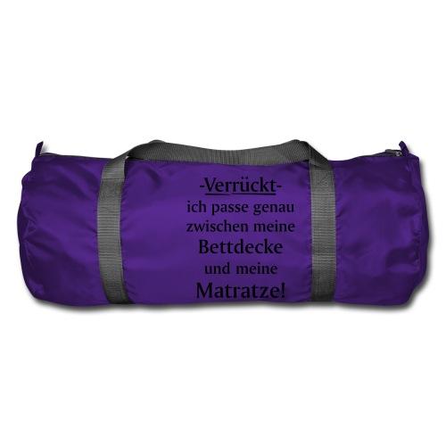 Verrückt ich passe zwischen Bettdecke und Matratze - Sporttasche