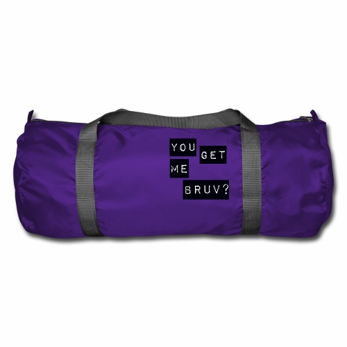 You get me bruv - Duffel Bag