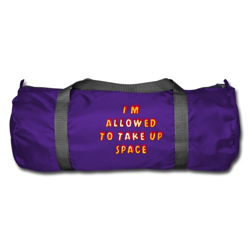I m allowed to take up space - Duffel Bag