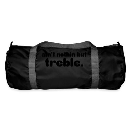 Ain't notin but treble - Duffel Bag