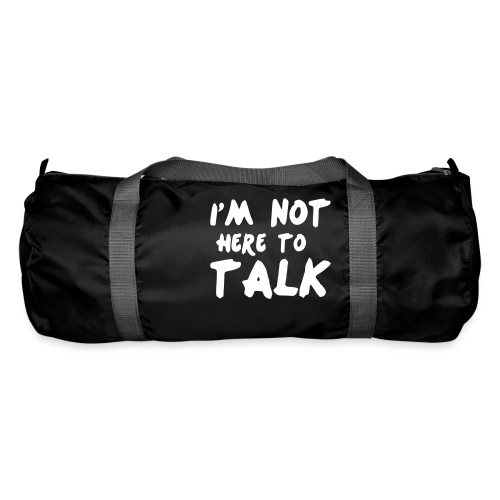 Im Not Here To Talk - Sporttasche