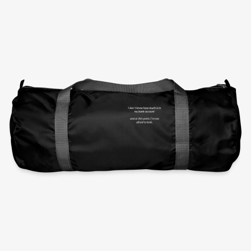Afraid To Look At Bank Account - Duffel Bag