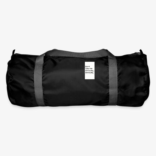 Don't Take Me Seriously... - Duffel Bag