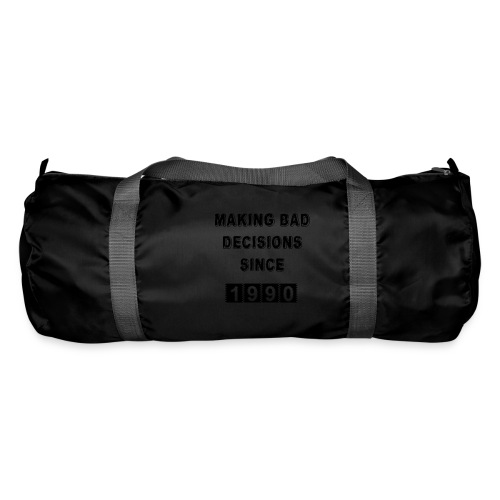 Making bad decisions since 1990 - Duffel Bag