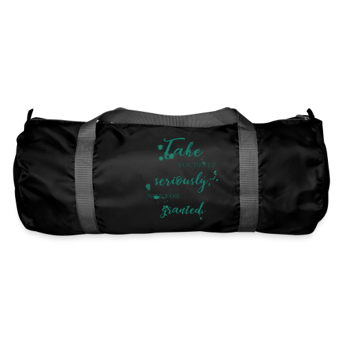 Take yourself seriously, not for granted - Duffel Bag