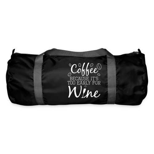 Coffee Because It's Too Early For Wine - Sporttasche