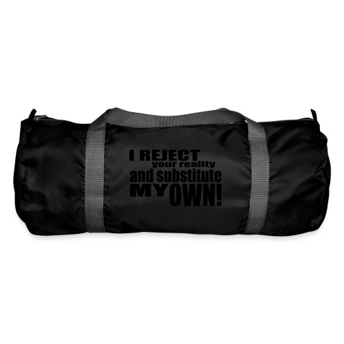 I reject your reality and substitute my own - Duffel Bag