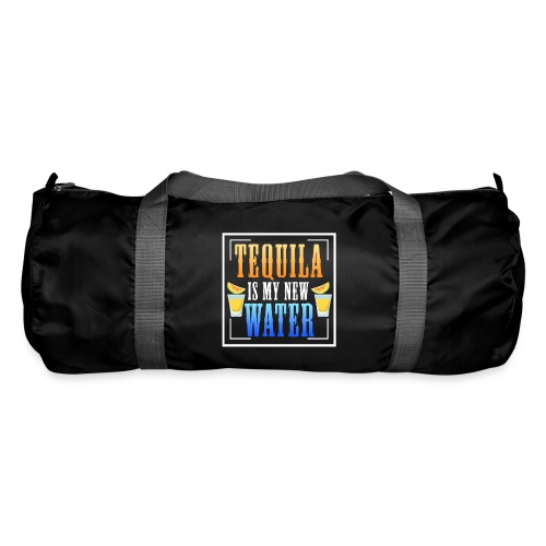Tequila is my new water - Duffel Bag