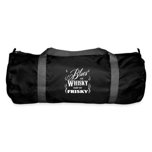 Blues and whisky make me frisky - Duffel Bag
