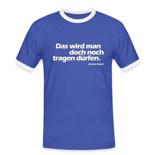 Das wird man doch noch tragen dürfen - Männer Kontrast-T-Shirt
