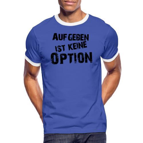 Aufgeben ist keine Option - Männer Kontrast-T-Shirt