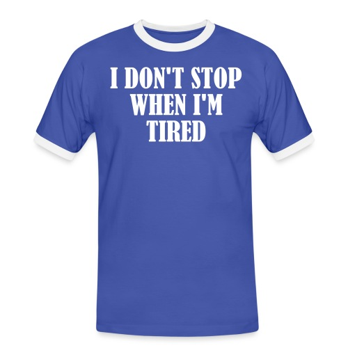 I Dont Stop When im Tired, Fitness, No Pain, Gym - Männer Kontrast-T-Shirt
