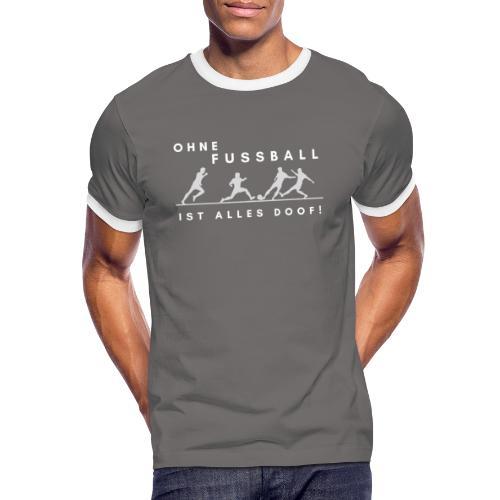 Ohne Fussball ist alles doof - Männer Kontrast-T-Shirt