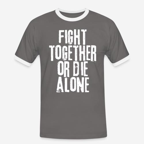 fight together die alone - Männer Kontrast-T-Shirt