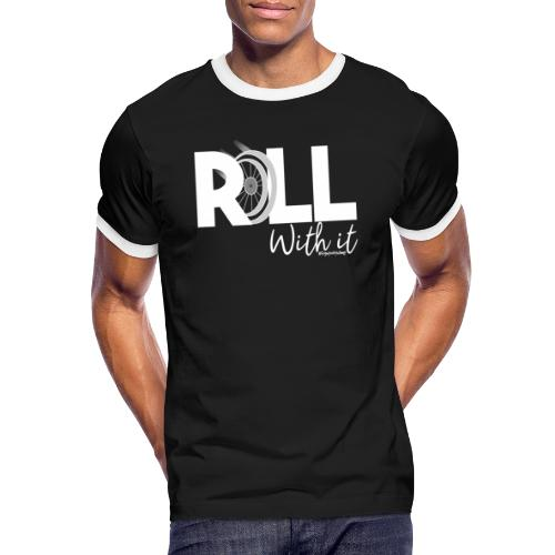Amy's 'Roll with it' design (white text) - Men's Ringer Shirt