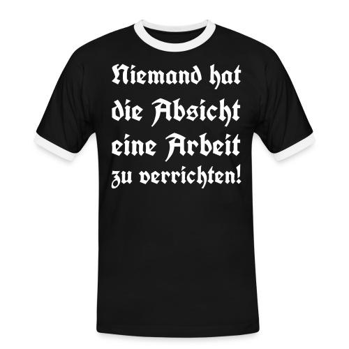 Niemand hat die Absicht eine Arbeit zu verrichten! - Männer Kontrast-T-Shirt
