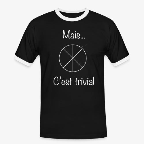 Mais...C'est trivial - Männer Kontrast-T-Shirt