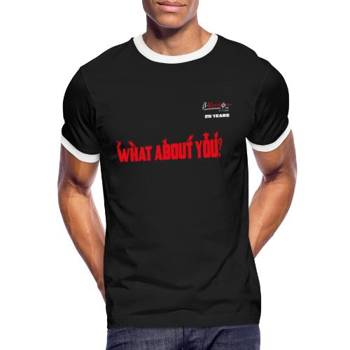 what about you red 25 years - Männer Kontrast-T-Shirt