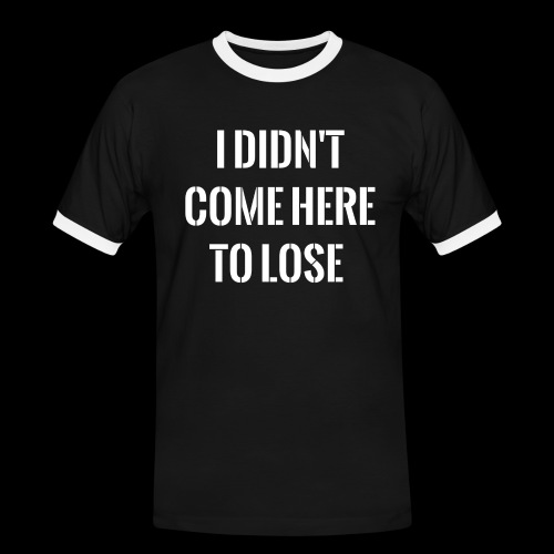 I DIDN'T COME HERE TO LOSE - Men's Ringer Shirt