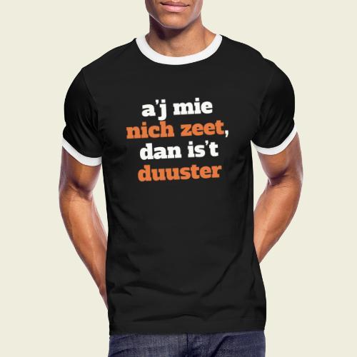 A'j mie nich zeet, dan is 't duuster - Mannen contrastshirt
