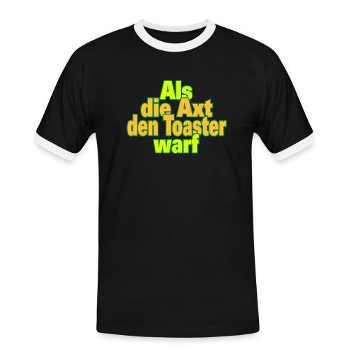 Als die Axt den Toaster - Männer Kontrast-T-Shirt
