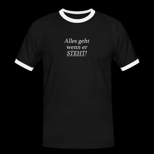 Alles geht wenn er STEHT! - Männer Kontrast-T-Shirt