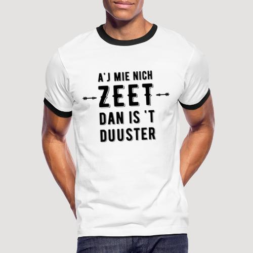 A'j mie nich zeet dan is 't duuster - Mannen contrastshirt