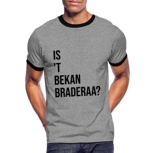 Is 't Bekan Braderaa? - Mannen contrastshirt