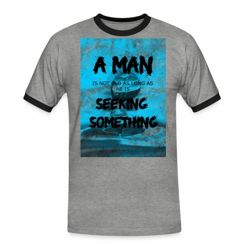 A man is not old as long as he is seeking somethin - T-shirt contrasté Homme
