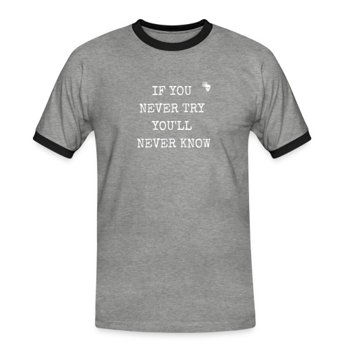 IF YOU NEVER TRY YOU LL NEVER KNOW - Männer Kontrast-T-Shirt