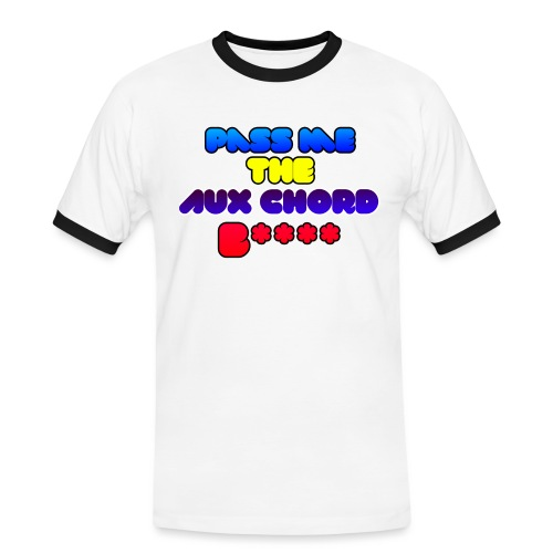 Pass me the AUX chord B**** - Men's Ringer Shirt