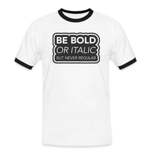 Be bold, or italic but never regular - Mannen contrastshirt