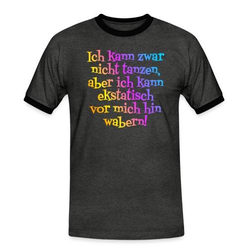 Nicht tanzen aber ekstatisch wabern - Männer Kontrast-T-Shirt