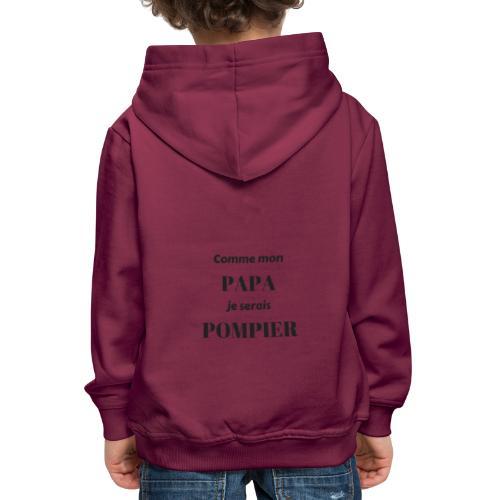comme mon papa je serais pompier - Pull à capuche Premium Enfant
